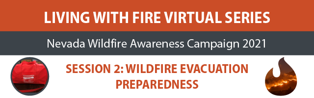 The Living With Fire Virtual Series is part of the Nevada Wildfire Awareness Campaign 2021. Funding provided by the BLM - Nevada State Office  Additional support is provided from the Nevada Division of Forestry and U.S. Forest Service